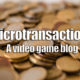 Micro Transactions, Know what is going on before it breaks your wallet.