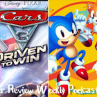Weekly Podcast Episode 12 – Sonic Mania, Cars 3: Driven To Win