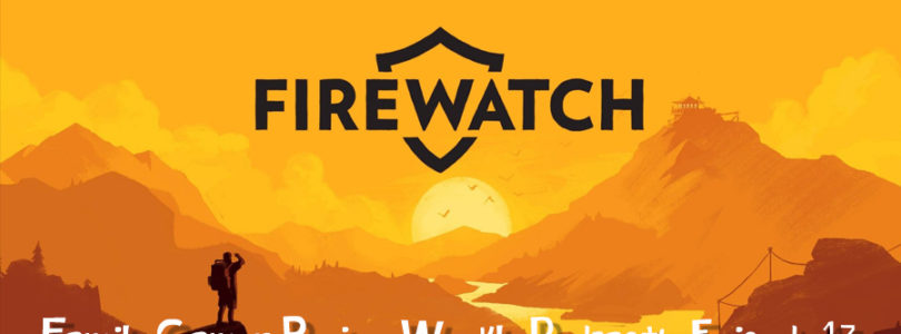 Weekly Podcast Episode 13 – Firewatch