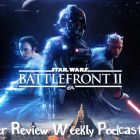Weekly Podcast Episode 17 – Star Wars Battlefront 2